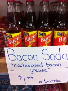 Bacon Soda -  I don't even have a witty or sarcastic comment about this one.  ö.Ö