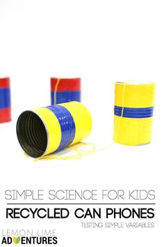 Simple Science for Kids Recycled DIY Can Telephones