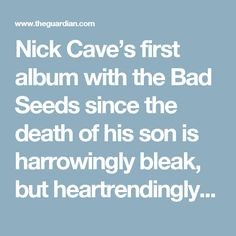 Nick Cave's first album with the Bad Seeds since the death of his son is harrowingly bleak, but heartrendingly beautiful