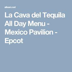 La Cava del Tequila All Day Menu - Mexico Pavilion - Epcot
