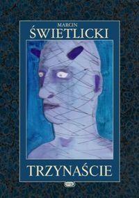 Marcin Świetlicki: Trzynaście- http://lubimyczytac.pl/ksiazka/29444/trzynascie