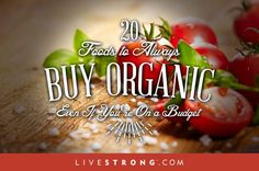 20 Foods to Always Buy Organic (Even If You're On a Budget!)  #Hotmamafit #healthyeating  via livestrong.com
