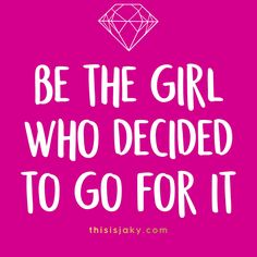 Go for it.  Be the girl who decided to go for it   hustle   Rodan and Fields Consultant   You can do it   work hard   www.thisisjaky.com