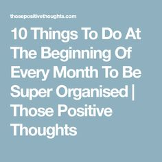 10 Things To Do At The Beginning Of Every Month To Be Super Organised   Those Positive Thoughts