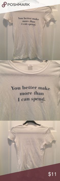 Abercrombie Graphic Tee Size S You better make more than I can Spend. Slight wear Abercrombie & Fitch Tops Tees - Short Sleeve