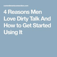4 Reasons Men Love Dirty Talk And How to Get Started Using It - Commitment Connection Sexy Talk, Romantic Texts, Why Do Men, Talk Too Much, Man In Love, Get Started, Natural Health, Advice, How To Get