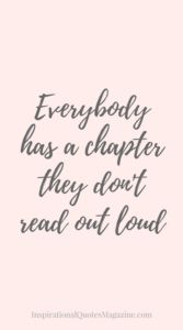 Everybody has a chapter they don't read out loud Inspirational Quote about life