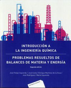 Introducción a la ingeniería química : problemas resueltos de balances de materia y energía / José Felipe Izquierdo... [et al.].-- 2ª ed.-- Barcelona : Reverté, 2015.