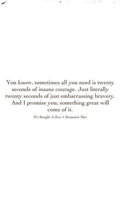 20 seconds of insane courage.yes he made some big mistakes, but that's the thing about growing up, you learn and better yourself from them. Words Quotes, Wise Words, Me Quotes, Motivational Quotes, Inspirational Quotes, Sayings, Courage Quotes, Family Quotes, Pretty Words