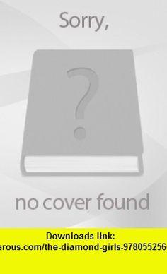 The Diamond Girls (9780552560696) Jacqueline Wilson , ISBN-10: 0552560693  , ISBN-13: 978-0552560696 ,  , tutorials , pdf , ebook , torrent , downloads , rapidshare , filesonic , hotfile , megaupload , fileserve