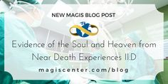 New Magis Blog Post  Evidence of the Soul and Heaven from Near Death Experiences II.D