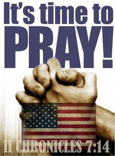 2 Chronicles 7:14 - Please pray for our nation.