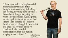 Adam Savage - Who would have thought a Myth Buster could make me cry?