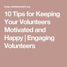 10 Tips for Keeping Your Volunteers Motivated and Happy | Engaging Volunteers