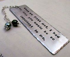 Personalized Quote Bookmark Hand Stamped Aluminum with Pearls - Personalized Bookmark, Custom Saying Bookmark. $18.00, via Etsy.  Maybe for mom's birthday or mother's day?
