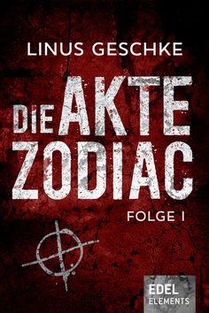 """Linus Geschke: Die Akte Zodiac (Edel Elements) """"Der Zodiac Killer ist zurück!"""" #Thriller #Hochspannung #Bücher"""