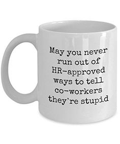 Funny Co-workers Gift -May You Never Run Out Of HR-Approved Ways To Tell Co-Workers -Funny Mug This Funny Co-workers Gift Mug is sure to make your life smile from ear to ear.The best gifts are both personal and functional, and that's why this funny gift Funny Coffee Mugs, Coffee Humor, Funny Mugs, Funny Gifts, Awesome Coffee Mugs, Gag Gifts, Cool Stuff, Funny Stuff, Coffee Lover Gifts