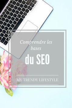 Comprendre les bases du SEO. Qu'est-ce que le SEO? Que faire pour que son blog soit bien référencé ?