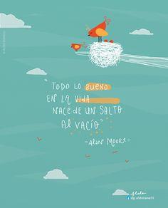 Todo lo bueno en la vida nace de un salto al vacío. - Alan Moore (Ilustración: Aldo Tonelli)