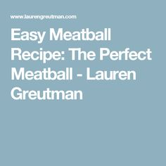 Easy Meatball Recipe: The Perfect Meatball - Lauren Greutman