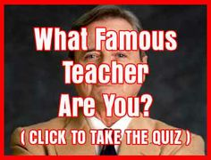 Take this fun and interesting quiz to see which famous teacher you might be!