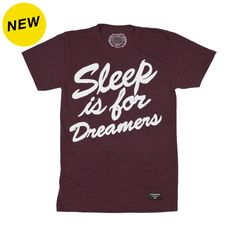 Wake up!  The Sleep is for Dreamers tee by Hide is now available.