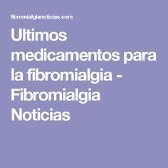 Ultimos medicamentos para la fibromialgia - Fibromialgia Noticias