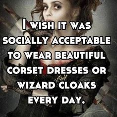 The Baker, Helena Bonham Carter, socially acceptable to wear corset dresses or wizard cloaks everyday, (Sweeney Todd) Just Do It, Just In Case, Sweeney Todd, Helena Bonham Carter, Harry Potter Memes, Make Me Smile, Fangirl, Funny Quotes, Fandoms