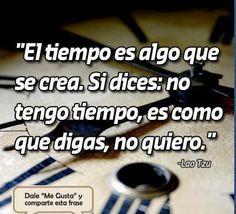 """""""El tiempo es algo que se crea. Si dices: no tengo tiempo, es como que digas, no quiero"""". Lao Tzu. Lao Tzu, Decir No, Facebook, Te Quiero, Pretty Quotes, Book, Dating"""