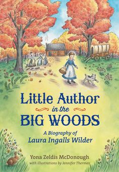 Little Author in the Big Woods: A Biography of Laura Ingalls Wilder.