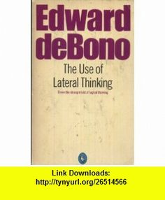 The Use of Lateral Thinking (9780140214468) Edward De Bono , ISBN-10: 0140214461  , ISBN-13: 978-0140214468 , ASIN: B000S6RJVO , tutorials , pdf , ebook , torrent , downloads , rapidshare , filesonic , hotfile , megaupload , fileserve