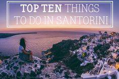 Greece: Santorini. Top 10 things to do in Santorini. Seriously great ideas, including the Volcano Blue restaurant for dinner.