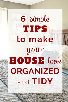 6 SIMPLE TIPS TO MAKE YOUR HOUSE LOOK ORGANIZED AND TIDY: