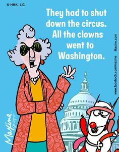They had to shut down the circus.   All the clowns went to Washington.