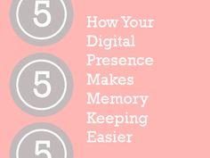 How Your Digital Presence Makes Memory Keeping Easier