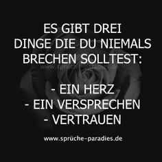 Es gibt drei Dinge, die du niemals brechen solltest: - Ein Herz - Ein Versprechen - Vertrauen German Quotes, To My Parents, Mind Tricks, Body And Soul, Real Friends, True Words, True Stories, Einstein, Mindfulness