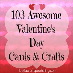 103 Awesome Valentine's Day Cards & Crafts