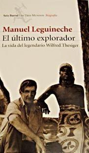 """El último explorador: la vida de Wilfred Thesiger. """"Obra recomendada en la selección bibliográfica sobre el periodista y escritor Manuel Leguineche"""""""