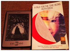 recent reads, The Kingkiller Chronicle by Patrick Rothfuss (loved) and Ruth Ozeki's A Tale for The Time Being (contrived, could not get into)