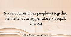 The most popular Deepak Chopra Quotes About Alone - 1235 : Success comes when people act together failure tends to happen alone. -Deepak Chopra : Best Alone Quotes Alone Quotes, Deepak Chopra, Acting, Success, Shit Happens, Short, Smoke