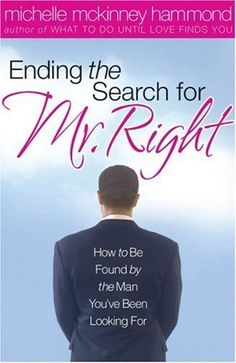 Ending The Search For Mr. Right: How to Be Found by the Man You've Been Looking For by Michelle McKinney Hammond, http://www.amazon.com/gp/product/0736915052/ref=cm_sw_r_pi_alp_eVC9qb0J8QGZ9