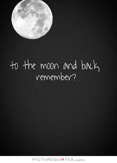 To the moon and back remember?. Picture Quotes.
