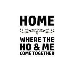 Home is where the Ho & Me come together Decal ( Sarcastic Quotes, True Quotes, Funny Quotes, Cheater Memes, Lone Wolf Quotes, Tattoo Lettering Fonts, Cricut Tutorials, Cricut Ideas, Logo Sticker