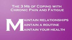 The 3 Ms of Coping with Chronic Pain and Fatigue