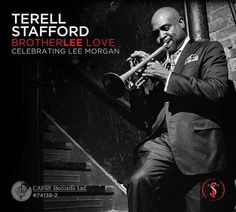 "Philadelphia trumpeter Terell Stafford pays: ""Brotherlee Love"" - Celebrating Lee Morgan: Capri Records"