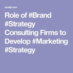 Role of #Brand #Strategy Consulting Firms to Develop #Marketing #Strategy