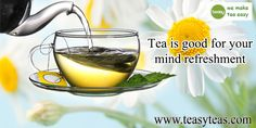 Tea is a highly known invigorating drink, just after water, which freshens up our body and mind by rejuvenating it as well as increasing the productivity in one's life. http://www.teasyteas.com/
