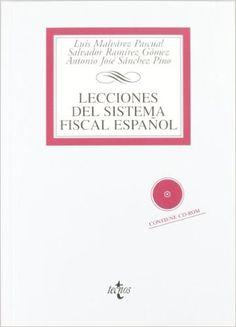 Lecciones del sistema fiscal español / Luis Malvárez Pascual, Salvador Ramírez Gómez, Antonio José Sánchez Pino.. -- 4ª ed.. -- Madrid : Tecnos, 2015.