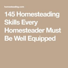 145 Homesteading Skills Every Homesteader Must Be Well Equipped