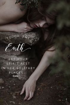 Touch the Earth, let your spirit rest in her solitary places... ~ Shikoba ✨WILD WOMAN SISTERHOOD✨